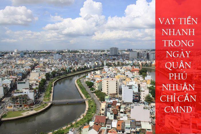 Vay tiền nhanh trong ngày Quận Phú Nhuận chỉ cần CMND
