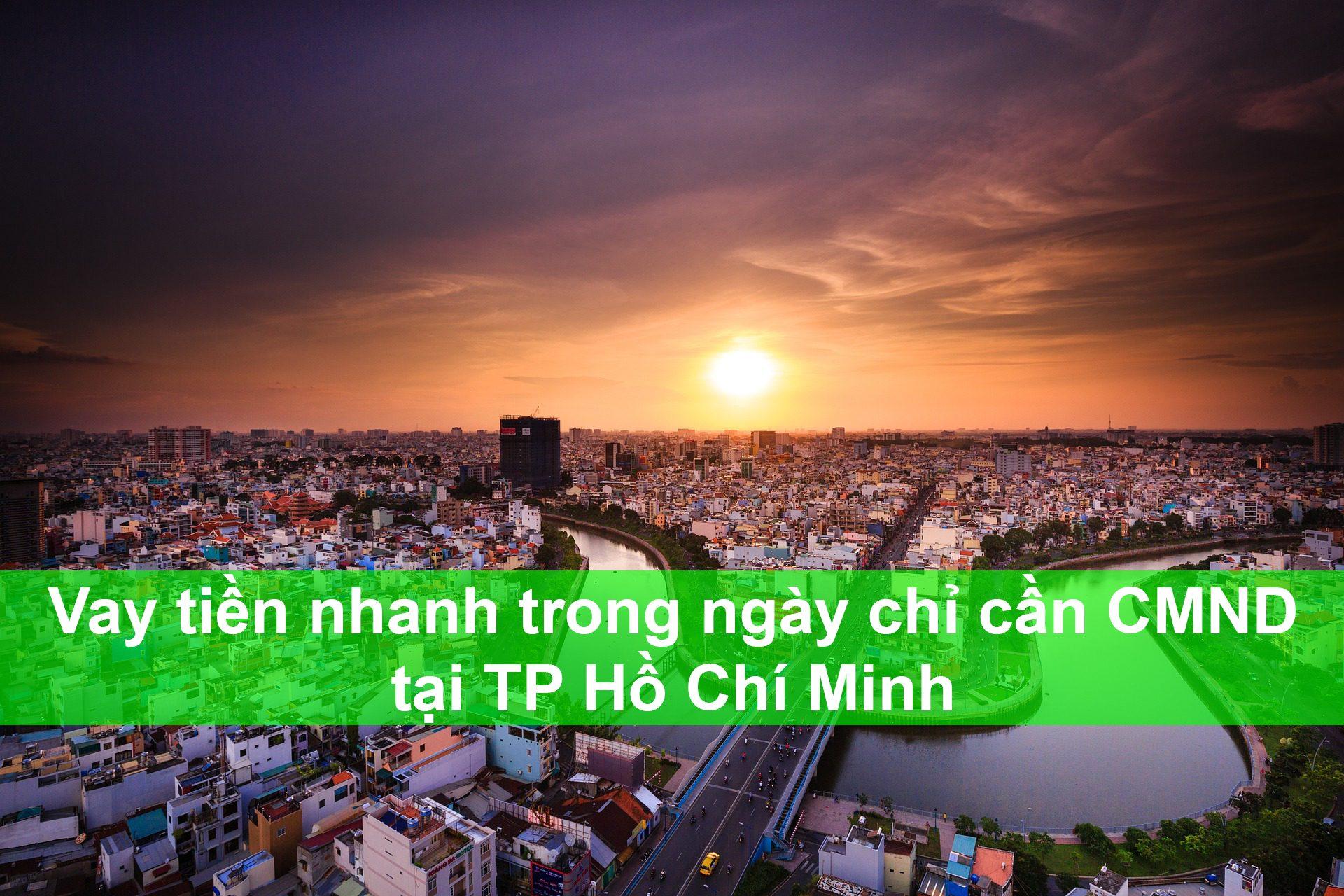 Vay tiền nhanh trong ngày tại TpHCM chỉ cần CMND