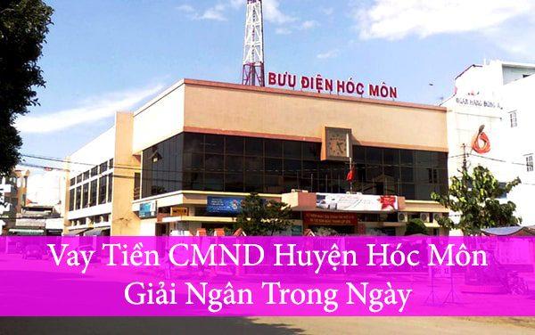 Vay tiền CMND huyện Hóc Môn – Giải ngân Trong Ngày